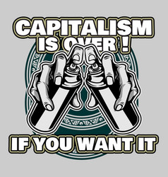 quote capitalism is over if you want it hand vector image