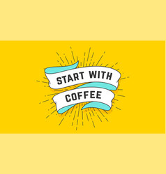 start with coffee vintage ribbon vector image
