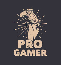 T shirt design pro gamer with hand holding up vector