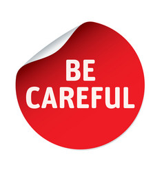 Red sticker and text be careful vector