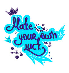 Make your own luck life positive lettering vector