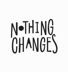 Nothing changes t-shirt quote lettering vector