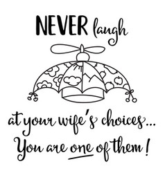 Funny hand drawn quote about wife choise vector
