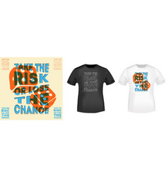 Take risk or lose chance t-shirt print for vector