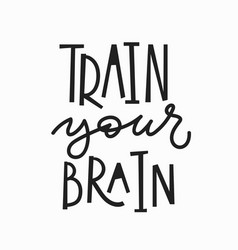 Train your brain t-shirt quote lettering vector