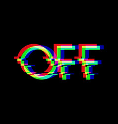symbol word off in glitch style vector image