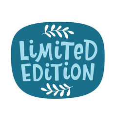 limited edition lettering phrase slogan vector image