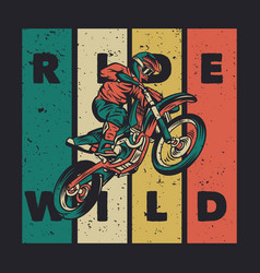 T shirt design ride wild with rider riding vector