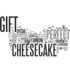 why cheesecakes make the perfect gift text word vector image