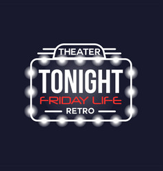 Tonight friday life theater retro neon sign vector