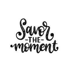savor the moment hand lettering on white vector image