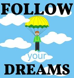 Follow Your Dreams Card Man with Parachute vector image