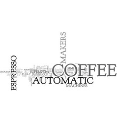 automatic espresso coffee makers text word cloud vector image