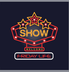 Friday life show neon sign vintage bright glowing vector