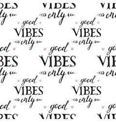 Pattern with hand drawn lettering good vibes only vector