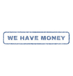 we have money textile stamp vector image