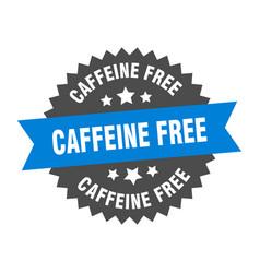 caffeine free sign caffeine free circular band vector image