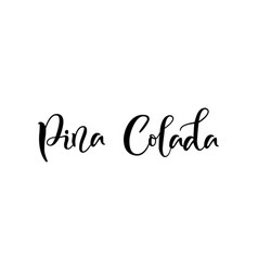 Modern calligraphy lettering of pina colada in vector
