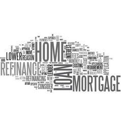 why consider a home mortgage refinance loan text vector image