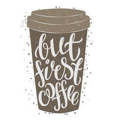 Paper coffee cup with hand drawn lettering vector image
