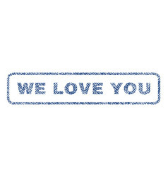 we love you textile stamp vector image