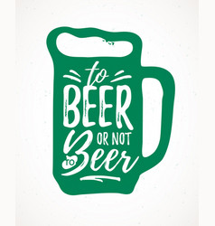 to beer or not to beer funny handdrawn dry brush vector image