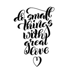 Do small things with great love motivational vector