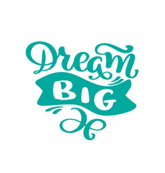 hand drawn dream big lettering quote text design vector image
