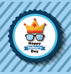 Happy fathers day label glasses crown striped blue vector