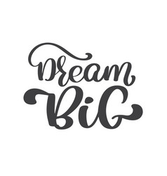 hand drawn dream big lettering vintage quote vector image