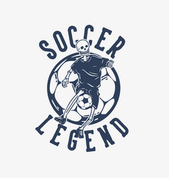 t shirt design soccer legend with skeleton vector image