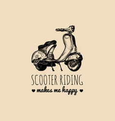 scooter riding makes me happy typographic vector image