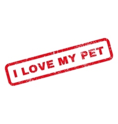I Love My Pet Text Rubber Stamp vector