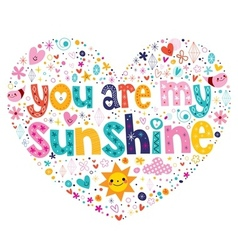You are my sunshine heart shaped typography vector