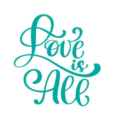hand drawn calligraphic love is all inscription vector image