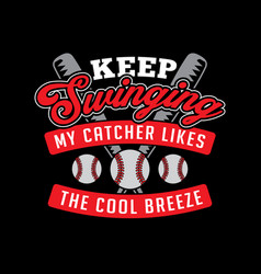 keep swinging my catcher likes vector image