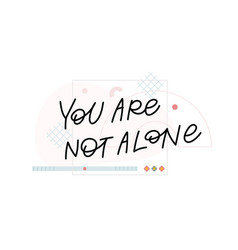 You are not alone calligraphy quote lettering form vector