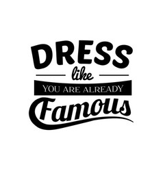 dress like you are already famous quote vector image