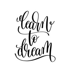 learn to dream black and white hand lettering vector image