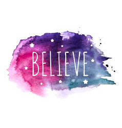 believe word with stars on hand drawn watercolor vector image