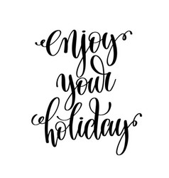 enjoy your holiday black and white hand lettering vector image