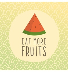 Eat more fruits card with piece of watermelon vector image