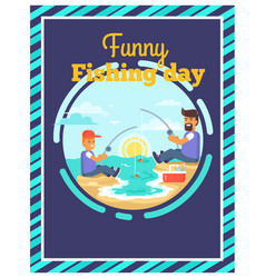 funny fishing day with father and son together vector image