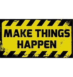 Make things happen sign vector