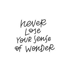never lose sense wonder quote simple lettering vector image