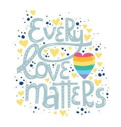 Every love matters hand drawn lettering card vector
