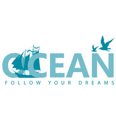 lettering ocean with sailing yacht and seagull vector image