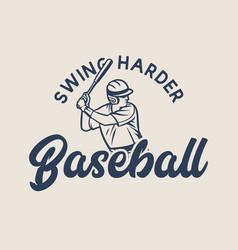 T shirt design swing harder baseball vector