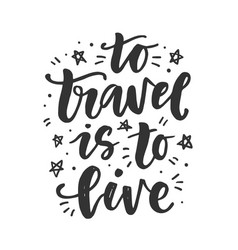 to travel is to live hand drawn lettering vector image