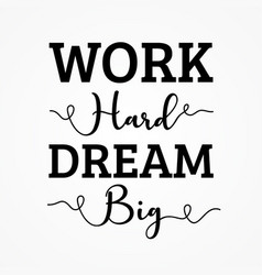 work hard dream big shirt and apparel design vector image